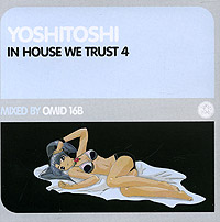 Обложка альбома «Yoshitoshi — In House We Trust 4. Mixed By Omid 16B» (Omid 16B, 2005)