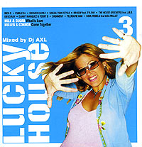 Обложка альбома «Lucky House 3. Mixed By DJ AXL» (DJ AXL, 2005)